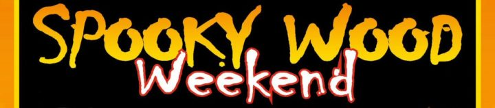 Spooky Wood Weekend 27th – 28th October